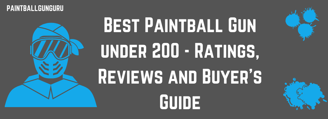 Best Paintball Gun Under 200 February 2021 - Top Reviews and Buyer's Guide