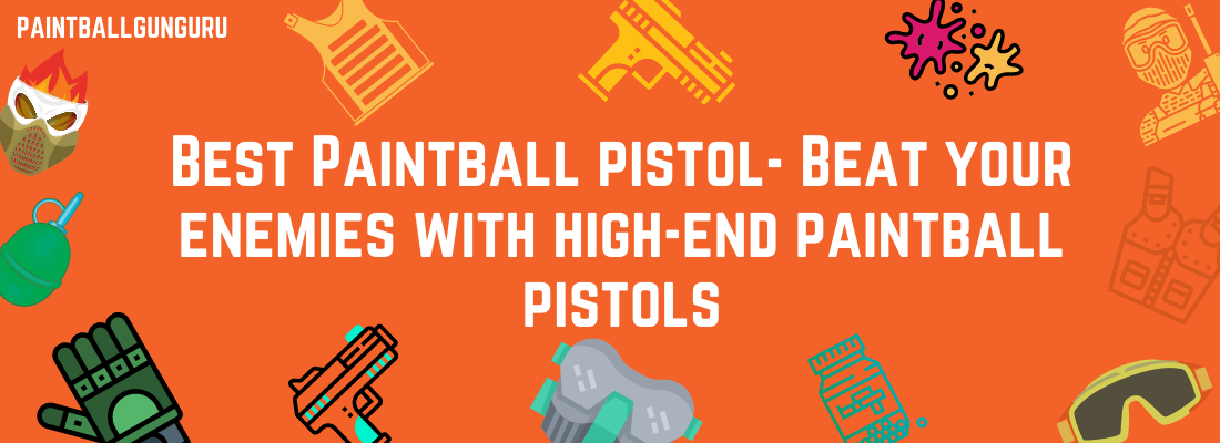Best Paintball Pistol February 2021 – [Reviews & Buying Guide]