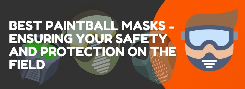 Best Paintball Masks February 2021 - Ensuring Your Safety And Protection On The Field